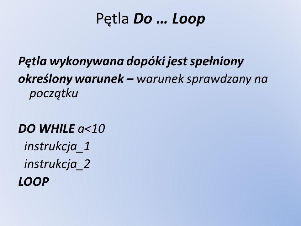 Pętla Do … Loop Pętla wykonywana dopóki jest spełniony