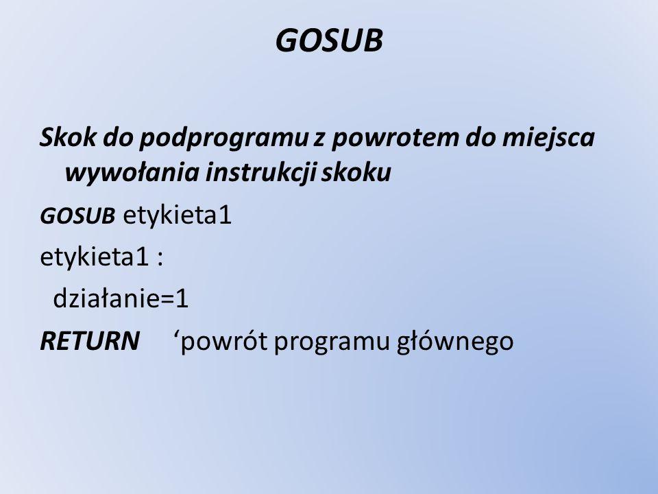 GOSUBSkok do podprogramu z powrotem do miejsca wywołania instrukcji skoku. GOSUB etykieta1. etykieta1 :