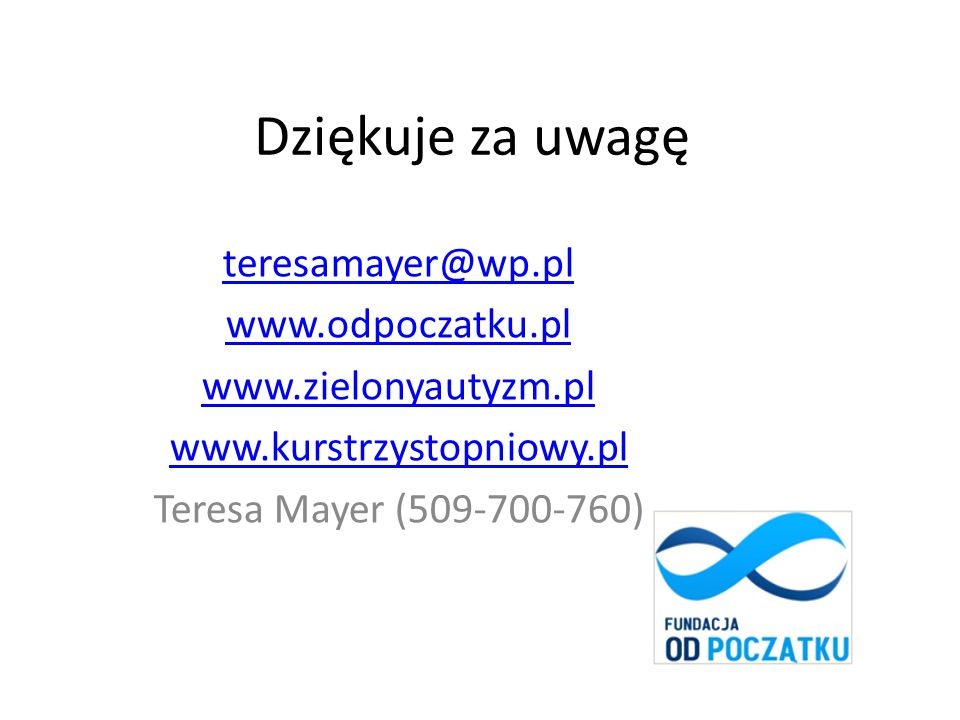 Dziękuje za uwagę teresamayer@wp.pl www.odpoczatku.pl