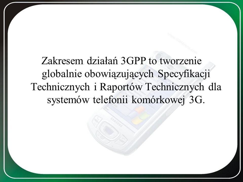 Zakresem działań 3GPP to tworzenie globalnie obowiązujących Specyfikacji Technicznych i Raportów Technicznych dla systemów telefonii komórkowej 3G.