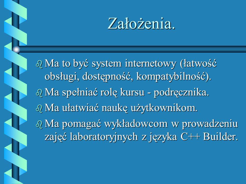 Założenia.Ma to być system internetowy (łatwość obsługi, dostępność, kompatybilność). Ma spełniać rolę kursu - podręcznika.