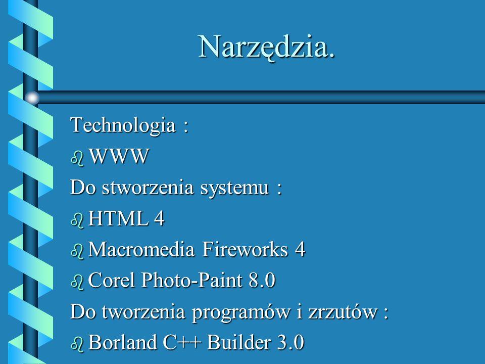 Narzędzia. Technologia : WWW Do stworzenia systemu : HTML 4