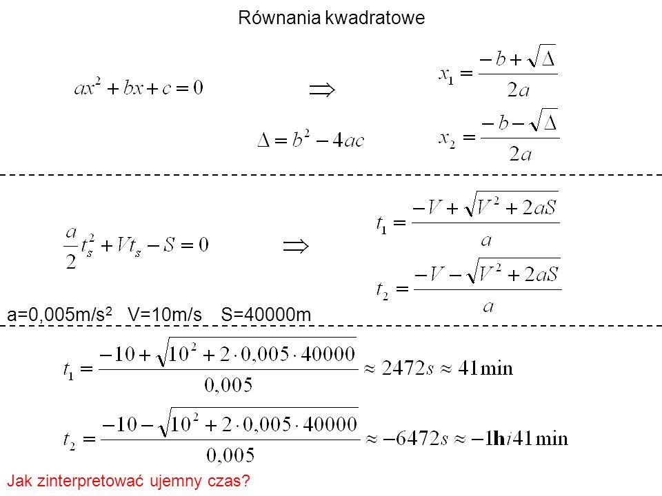 Równania kwadratowe a=0,005m/s2 V=10m/s S=40000m
