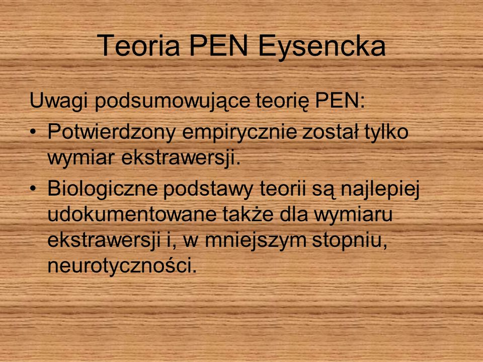 Teoria PEN Eysencka Uwagi podsumowujące teorię PEN: