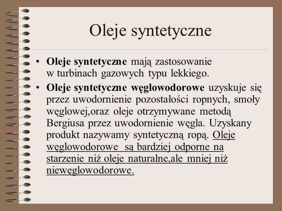 Oleje syntetyczne Oleje syntetyczne mają zastosowanie w turbinach gazowych typu lekkiego.