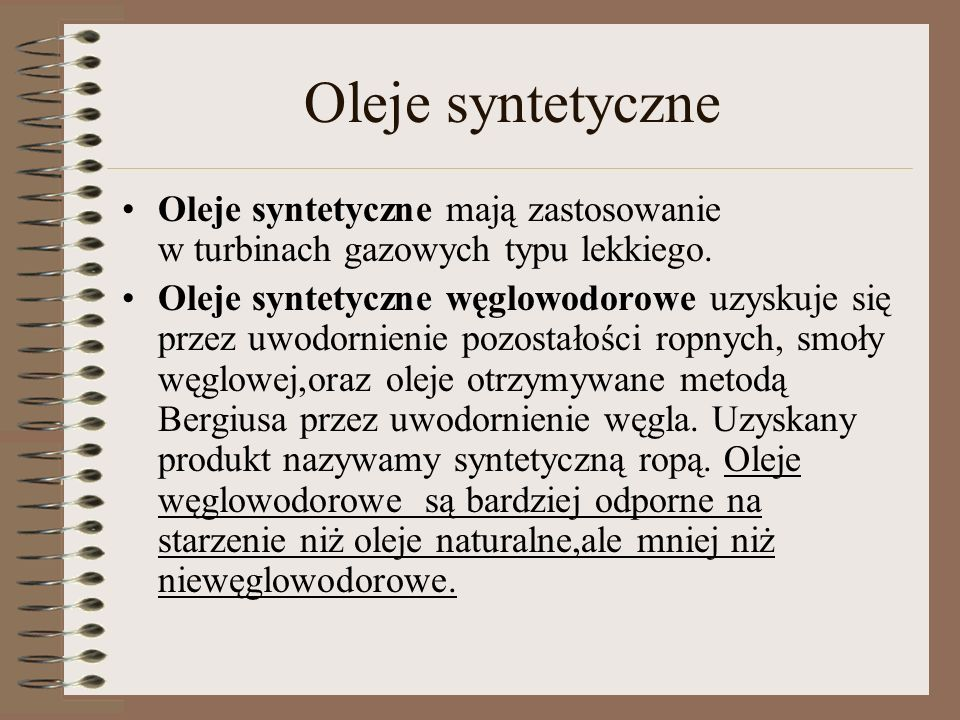 Oleje syntetyczneOleje syntetyczne mają zastosowanie w turbinach gazowych typu lekkiego.