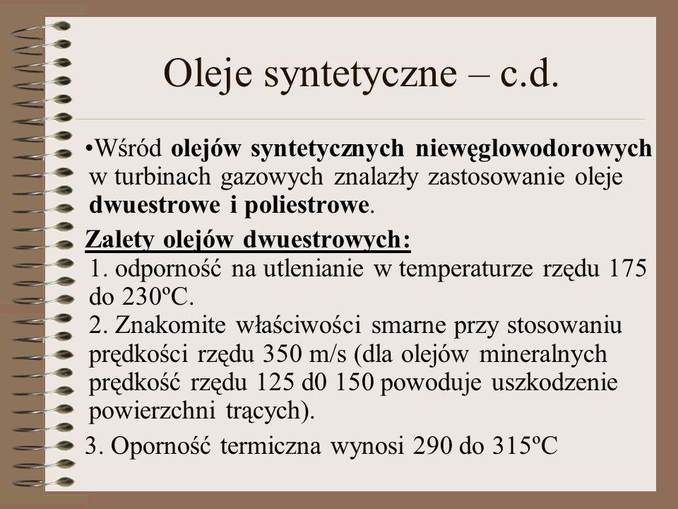 Oleje syntetyczne – c.d.Wśród olejów syntetycznych niewęglowodorowych w turbinach gazowych znalazły zastosowanie oleje dwuestrowe i poliestrowe.