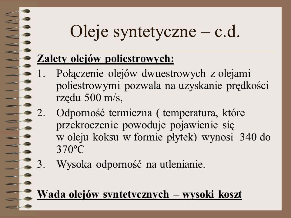 Oleje syntetyczne – c.d. Zalety olejów poliestrowych: