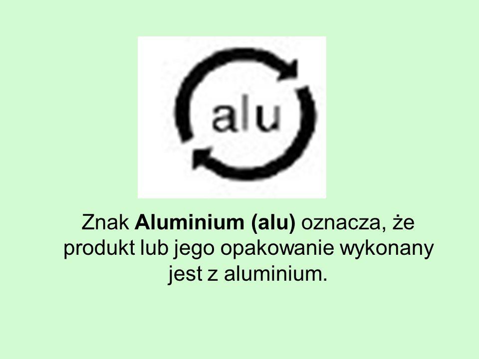 Znak Aluminium (alu) oznacza, że produkt lub jego opakowanie wykonany jest z aluminium.