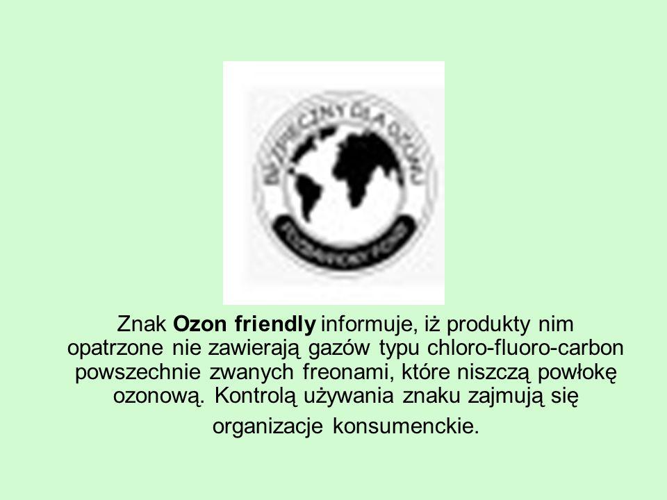 Znak Ozon friendly informuje, iż produkty nim opatrzone nie zawierają gazów typu chloro-fluoro-carbon powszechnie zwanych freonami, które niszczą powłokę ozonową.