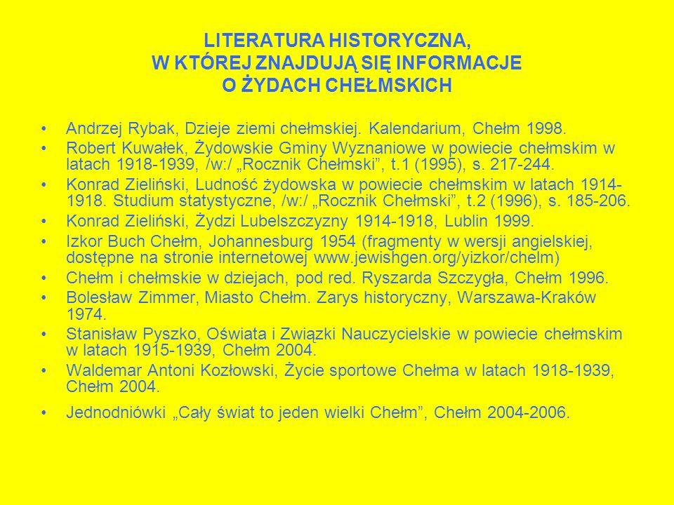 LITERATURA HISTORYCZNA, W KTÓREJ ZNAJDUJĄ SIĘ INFORMACJE O ŻYDACH CHEŁMSKICH