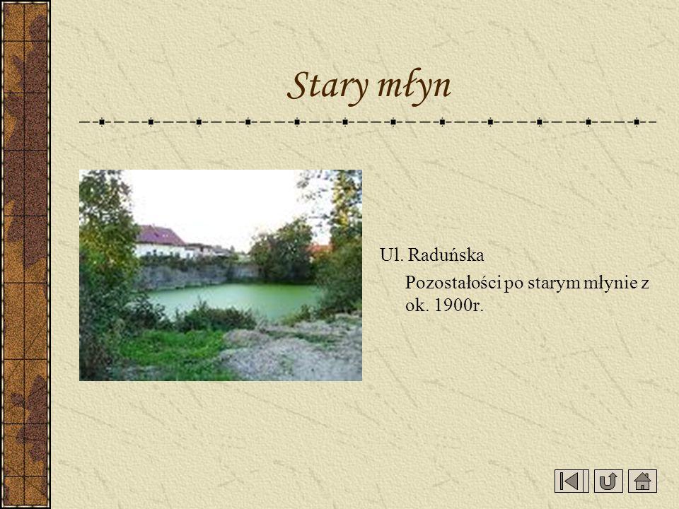 Stary młyn Ul. Raduńska Pozostałości po starym młynie z ok. 1900r.