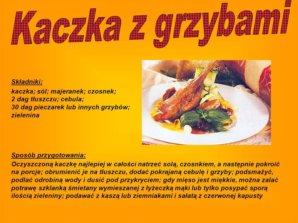 Kaczka z grzybami Składniki: kaczka; sól; majeranek; czosnek;