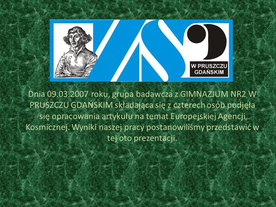 Dnia 09.03.2007 roku, grupa badawcza z GIMNAZJUM NR2 W PRUSZCZU GDAŃSKIM składająca się z czterech osób podjęła się opracowania artykułu na temat Europejskiej Agencji Kosmicznej.