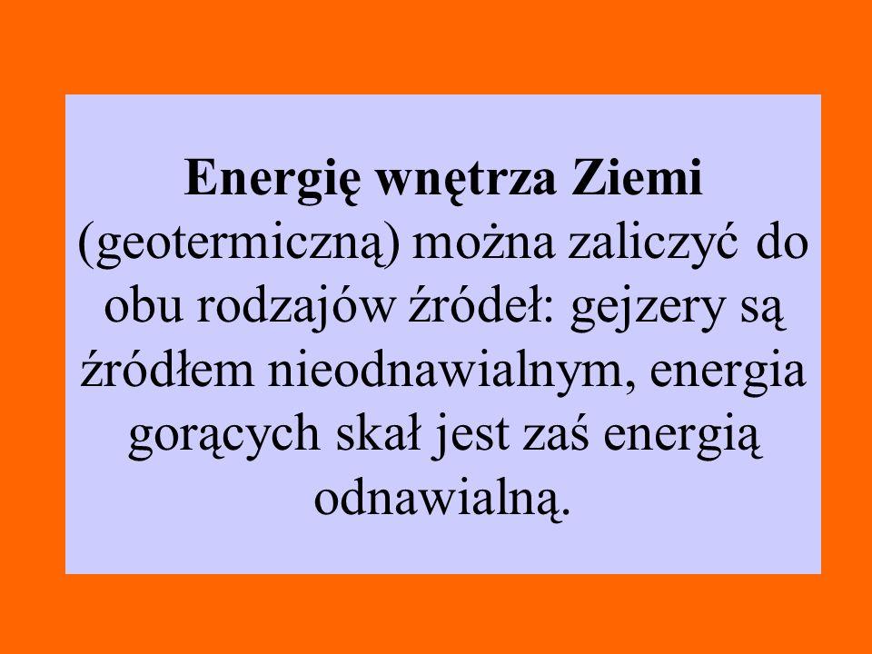 Energię wnętrza Ziemi (geotermiczną) można zaliczyć do obu rodzajów źródeł: gejzery są źródłem nieodnawialnym, energia gorących skał jest zaś energią odnawialną.