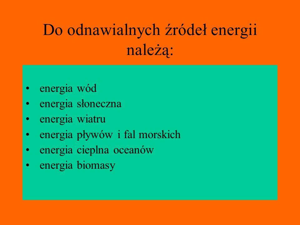Do odnawialnych źródeł energii należą: