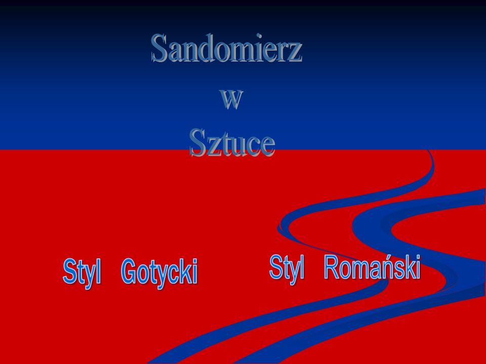 Sandomierz w Sztuce Styl Romański Styl Gotycki