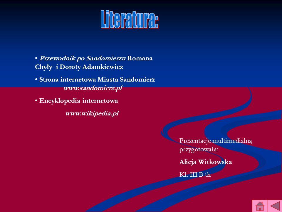 Literatura:Przewodnik po Sandomierzu Romana Chyły i Doroty Adamkiewicz. Strona internetowa Miasta Sandomierz www.sandomierz.pl.