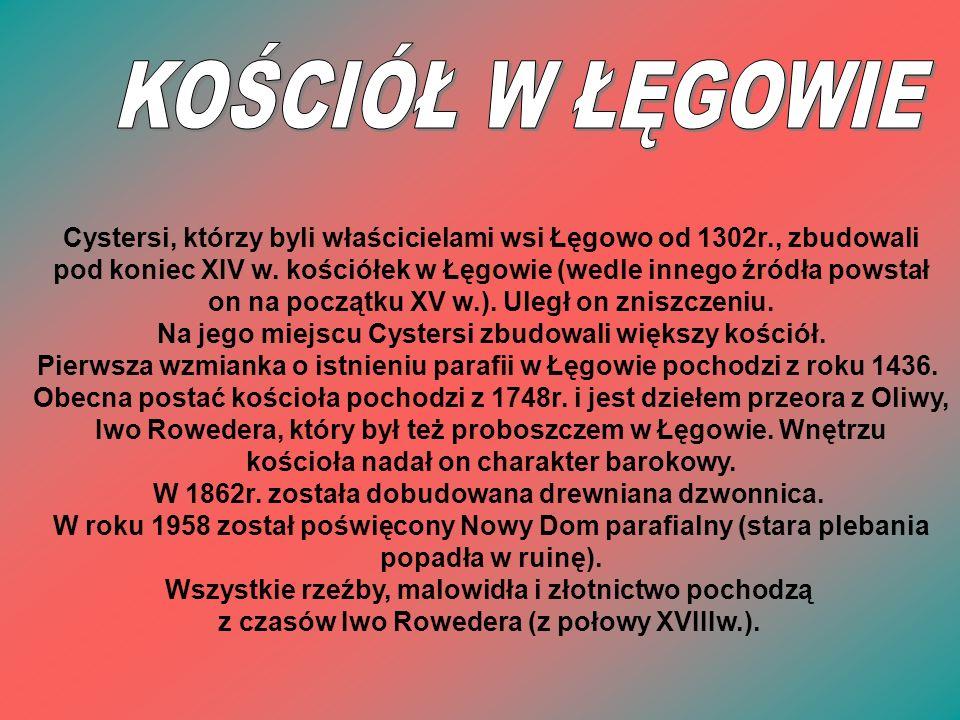KOŚCIÓŁ W ŁĘGOWIE Cystersi, którzy byli właścicielami wsi Łęgowo od 1302r., zbudowali.
