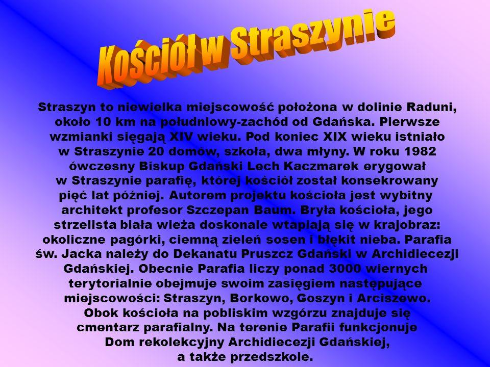 Kościół w Straszynie Straszyn to niewielka miejscowość położona w dolinie Raduni, około 10 km na południowy-zachód od Gdańska. Pierwsze.