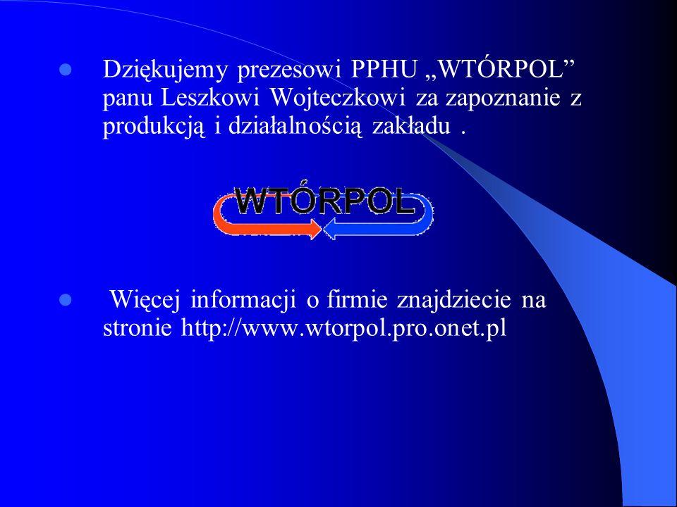 """Dziękujemy prezesowi PPHU """"WTÓRPOL panu Leszkowi Wojteczkowi za zapoznanie z produkcją i działalnością zakładu ."""
