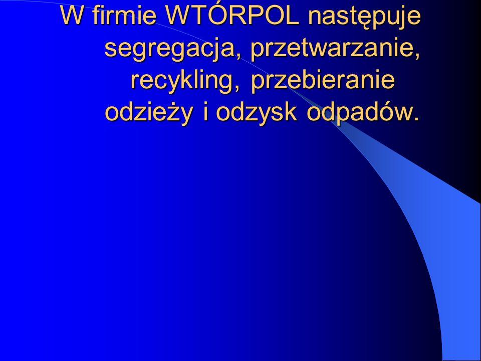 W firmie WTÓRPOL następuje segregacja, przetwarzanie, recykling, przebieranie odzieży i odzysk odpadów.