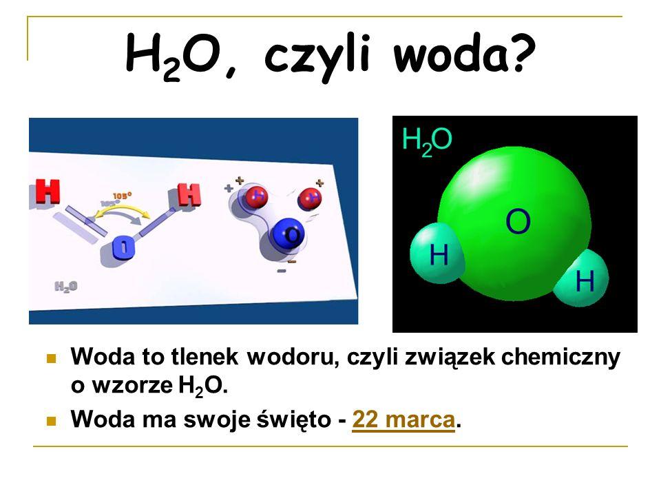 H2O, czyli woda. Woda to tlenek wodoru, czyli związek chemiczny o wzorze H2O.