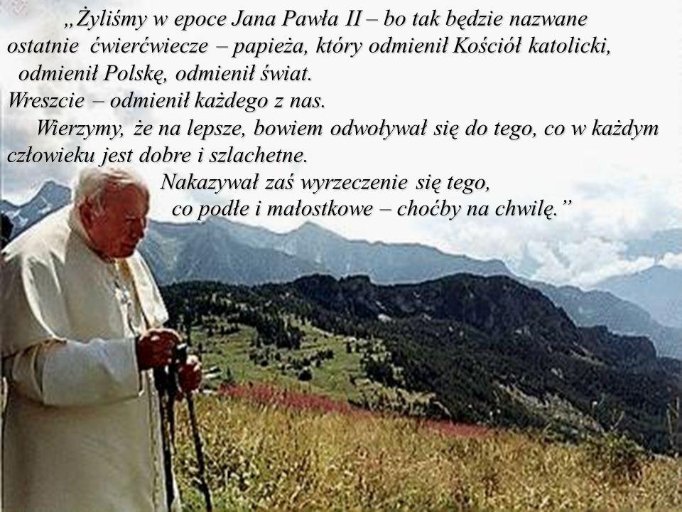 """""""Żyliśmy w epoce Jana Pawła II – bo tak będzie nazwane ostatnie ćwierćwiecze – papieża, który odmienił Kościół katolicki,"""