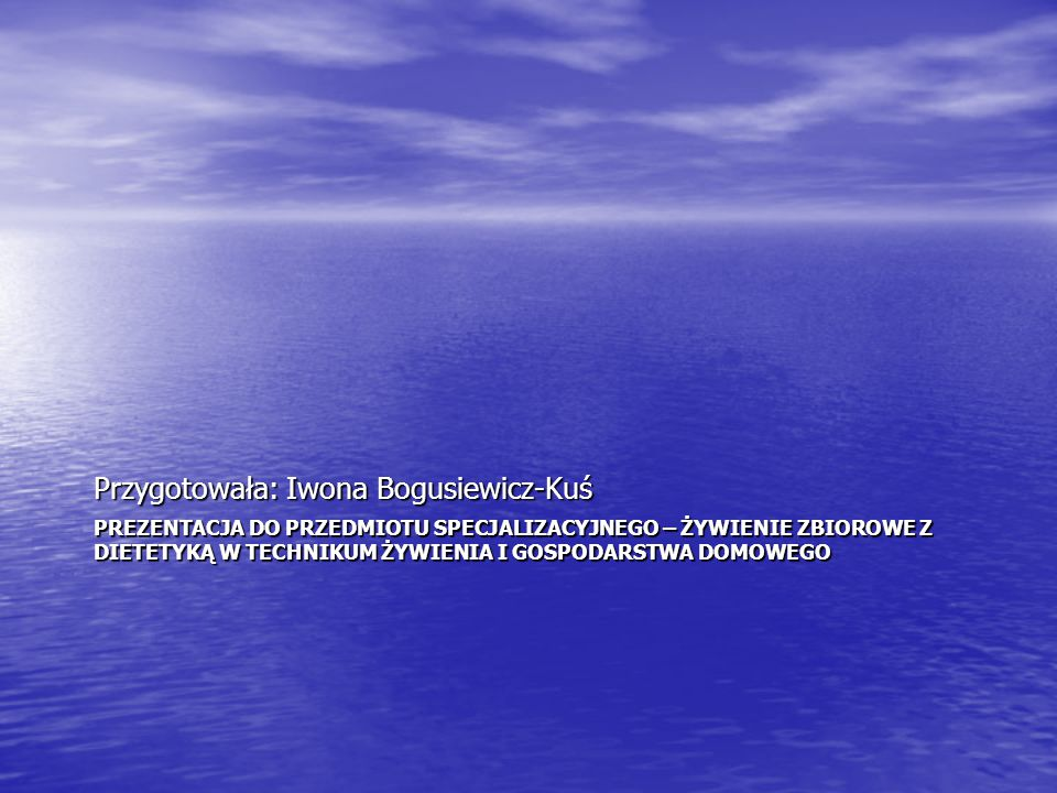 Przygotowała: Iwona Bogusiewicz-Kuś
