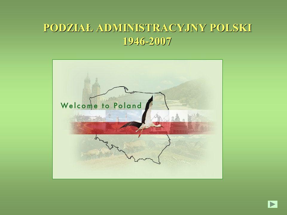 PODZIAŁ ADMINISTRACYJNY POLSKI 1946-2007