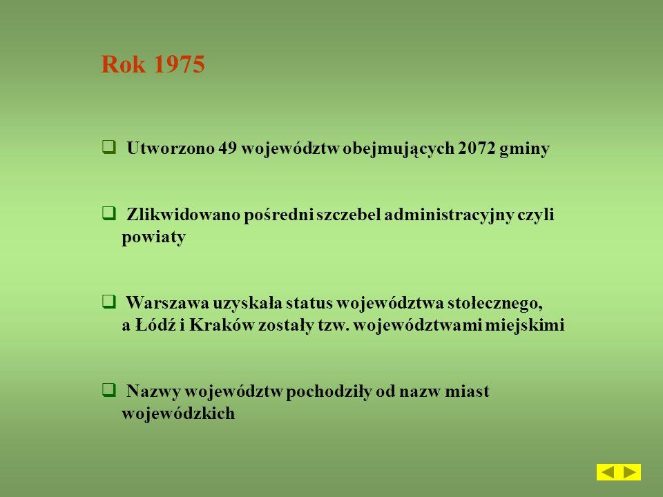 Rok 1975 Utworzono 49 województw obejmujących 2072 gminy