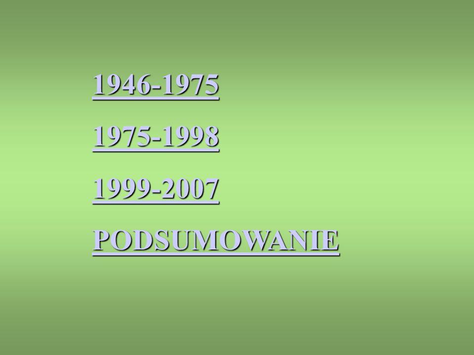 1946-1975 1975-1998 1999-2007 PODSUMOWANIE