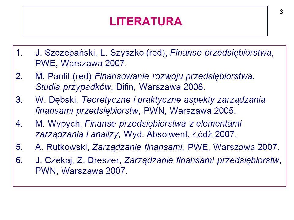 LITERATURA 3. J. Szczepański, L. Szyszko (red), Finanse przedsiębiorstwa, PWE, Warszawa 2007.