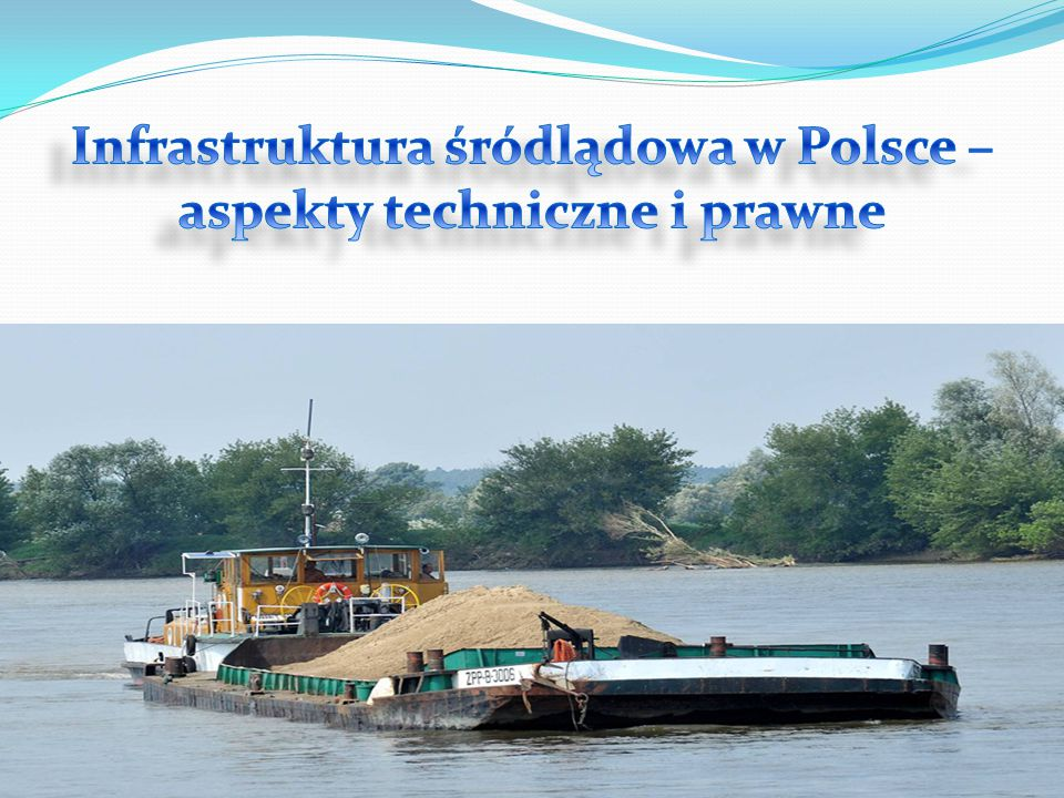 Infrastruktura śródlądowa w Polsce – aspekty techniczne i prawne