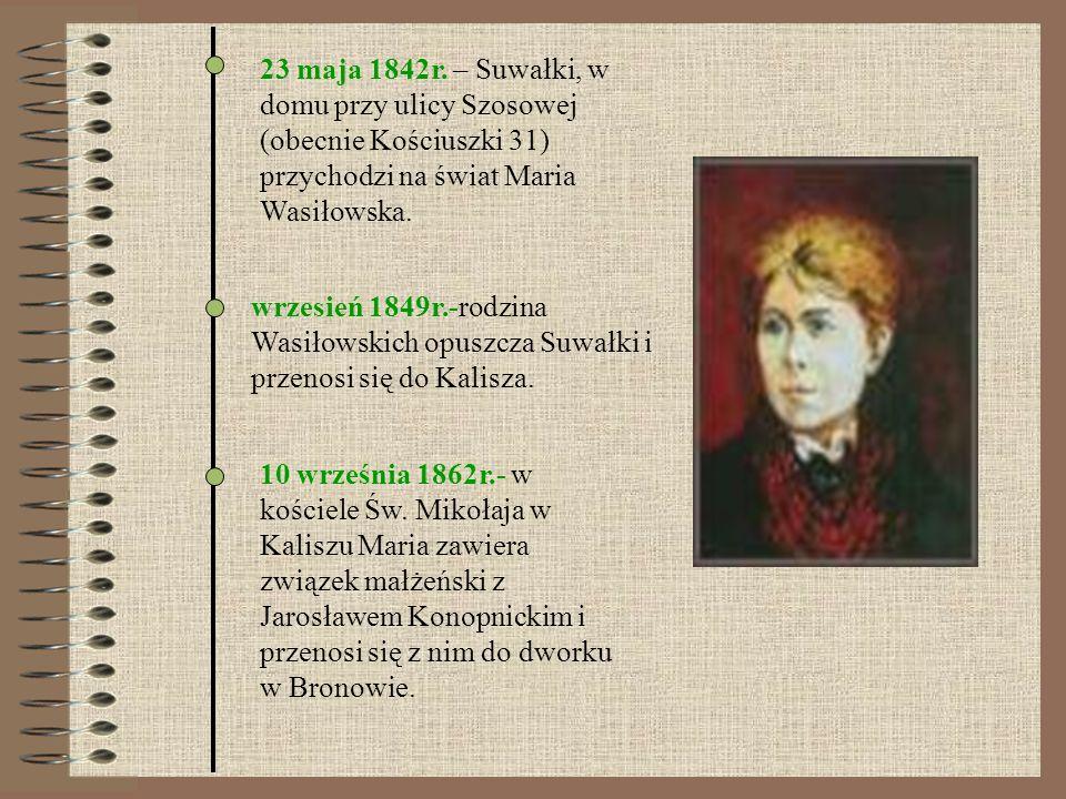 23 maja 1842r. – Suwałki, w domu przy ulicy Szosowej (obecnie Kościuszki 31) przychodzi na świat Maria Wasiłowska.