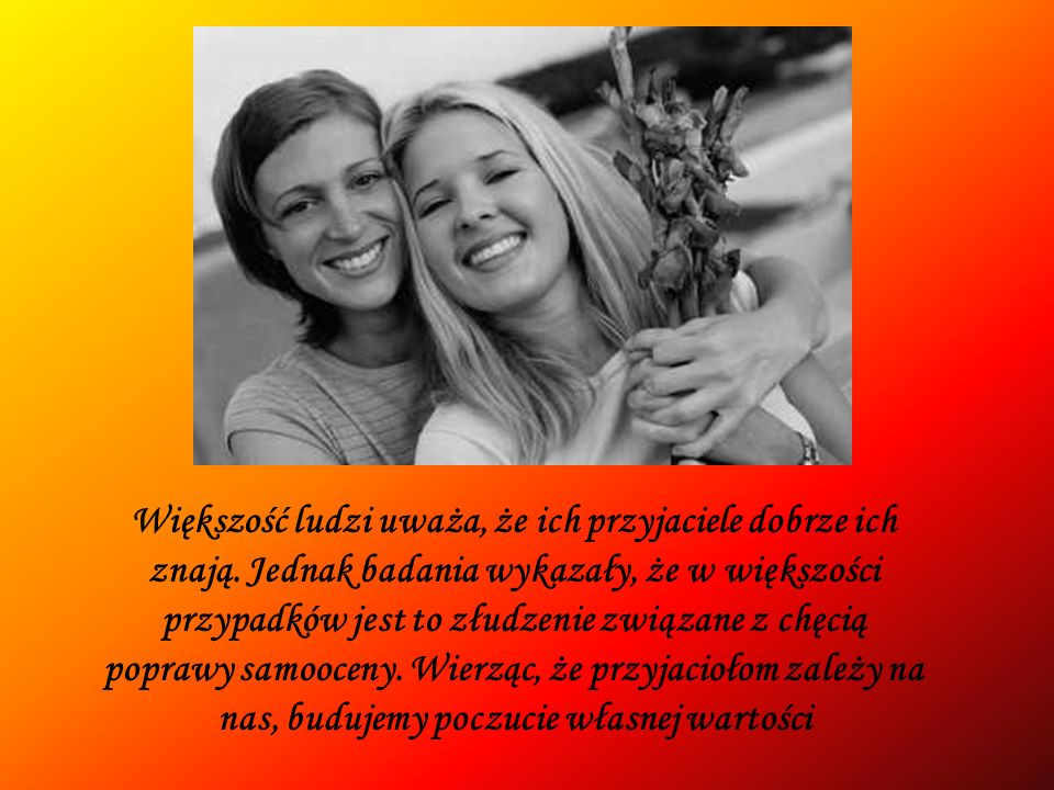 Większość ludzi uważa, że ich przyjaciele dobrze ich znają