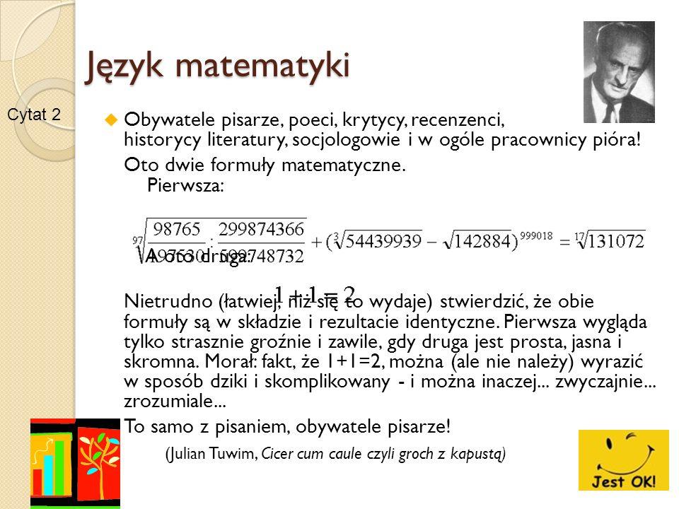 Język matematyki Cytat 2. Obywatele pisarze, poeci, krytycy, recenzenci, historycy literatury, socjologowie i w ogóle pracownicy pióra!