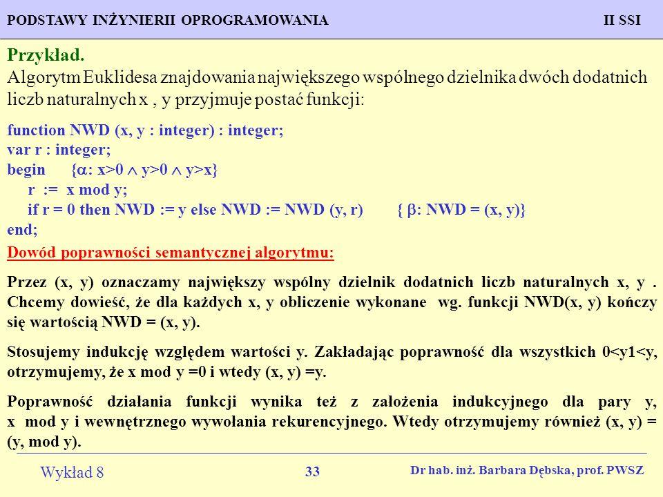 Przykład. Algorytm Euklidesa znajdowania największego wspólnego dzielnika dwóch dodatnich liczb naturalnych x , y przyjmuje postać funkcji: