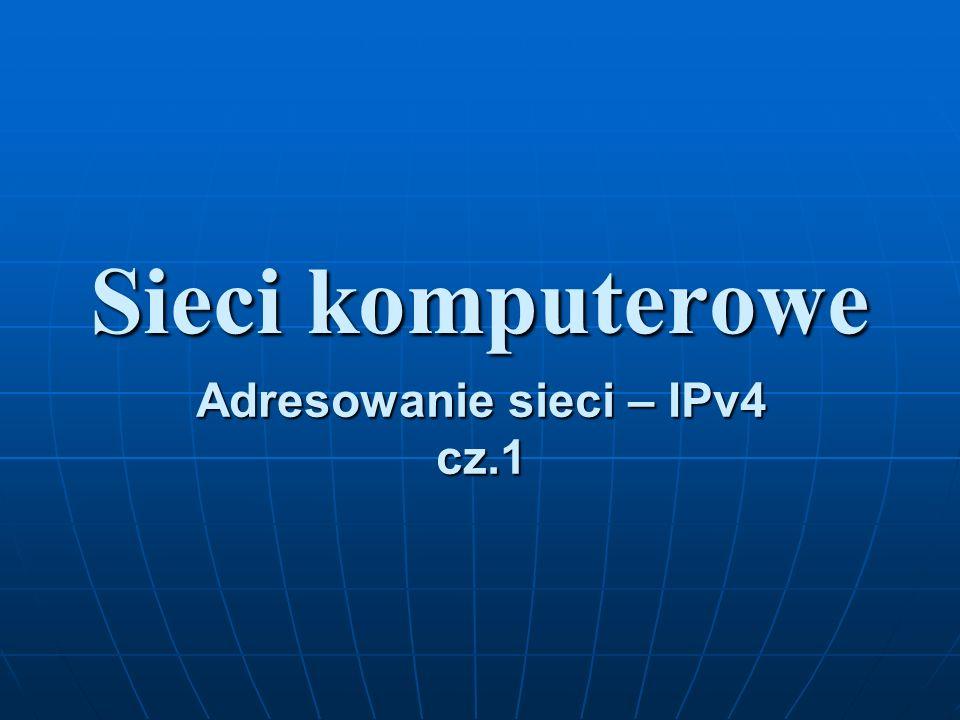 Adresowanie sieci – IPv4 cz.1