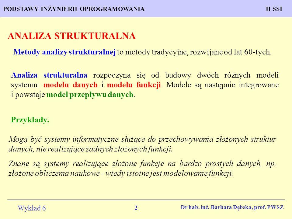 ANALIZA STRUKTURALNA Metody analizy strukturalnej to metody tradycyjne, rozwijane od lat 60-tych.