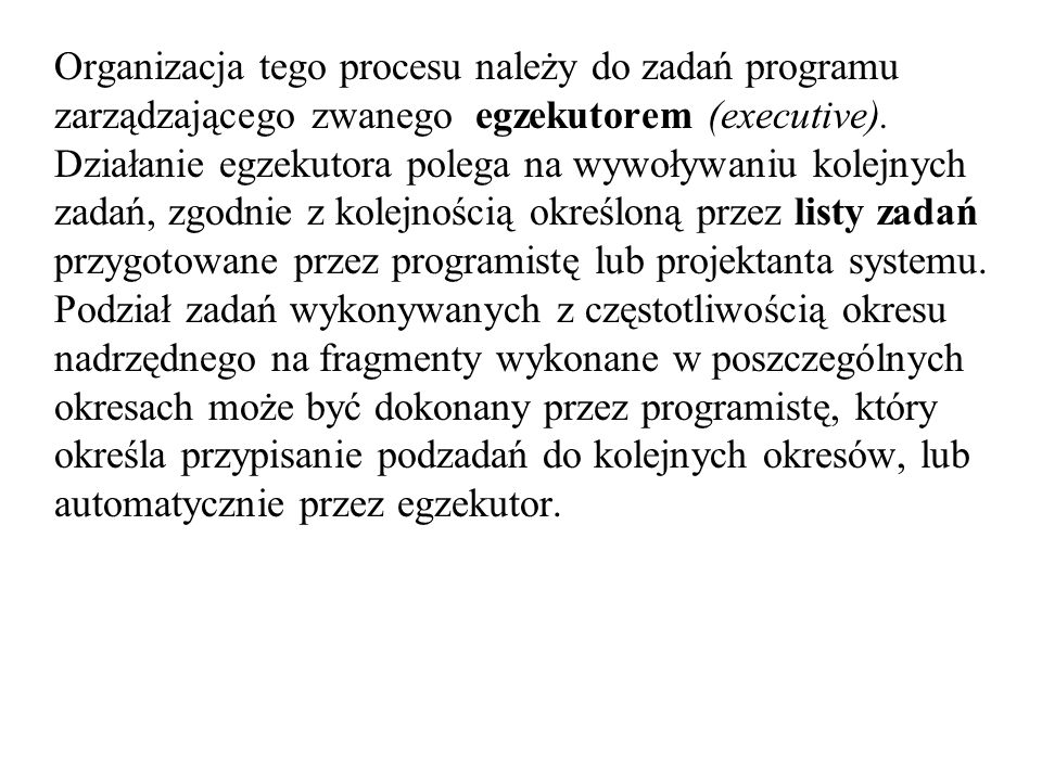 Organizacja tego procesu należy do zadań programu zarządzającego zwanego egzekutorem (executive).