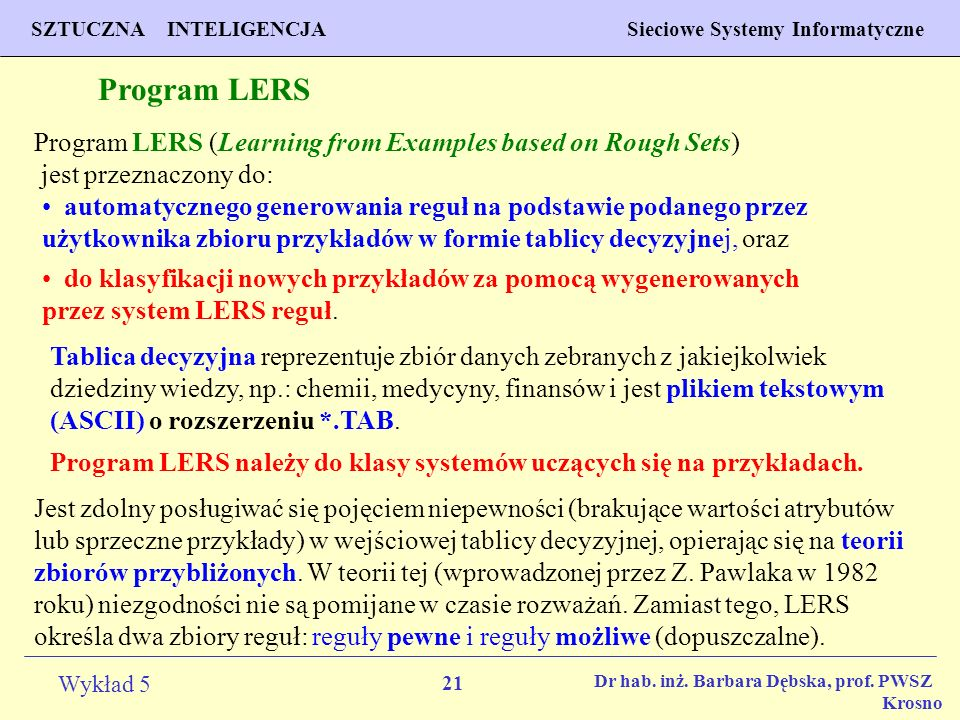 Program LERS Program LERS (Learning from Examples based on Rough Sets) jest przeznaczony do: