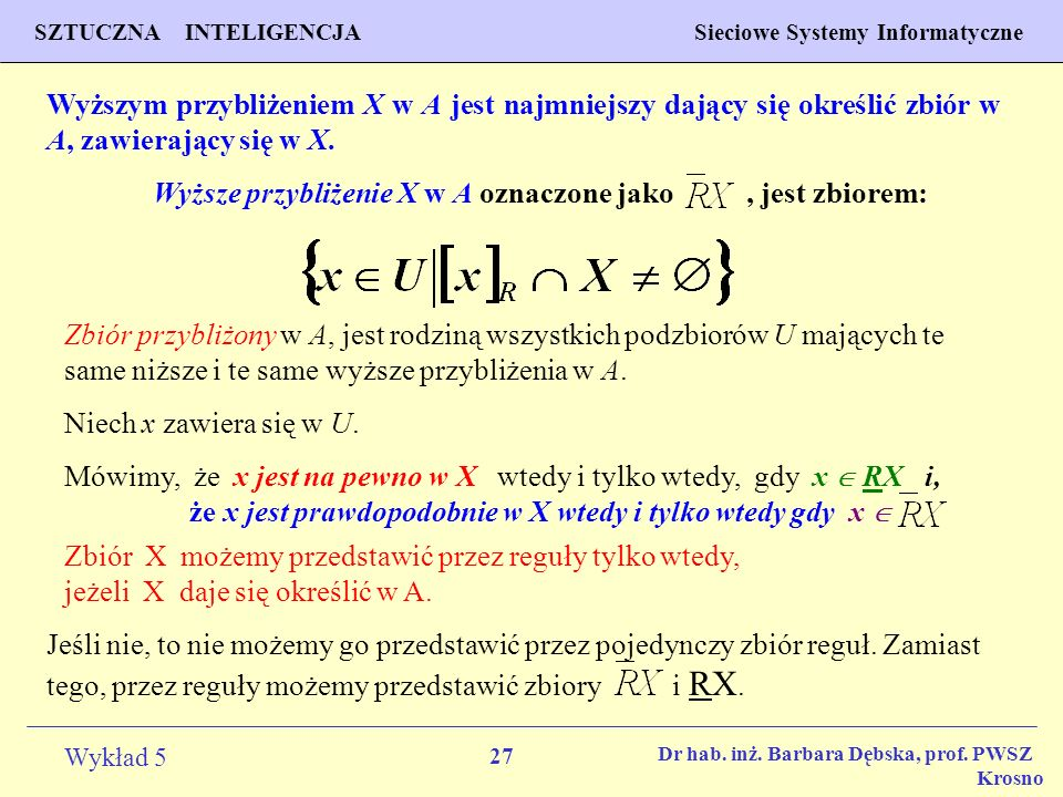 Wyższe przybliżenie X w A oznaczone jako , jest zbiorem: