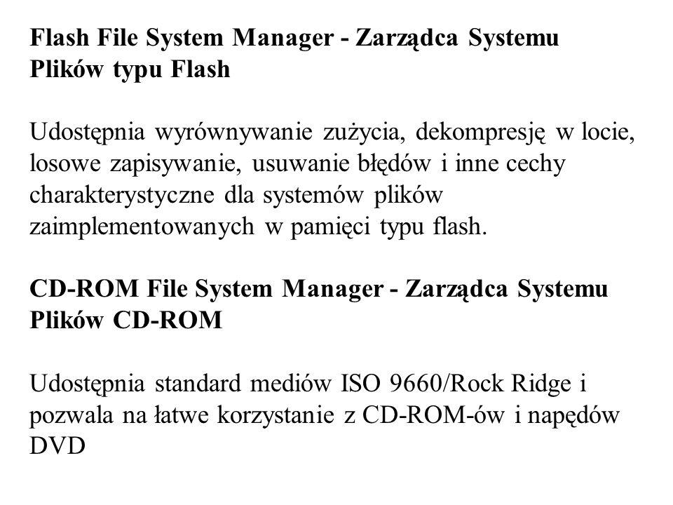 Flash File System Manager - Zarządca Systemu Plików typu Flash Udostępnia wyrównywanie zużycia, dekompresję w locie, losowe zapisywanie, usuwanie błędów i inne cechy charakterystyczne dla systemów plików zaimplementowanych w pamięci typu flash.