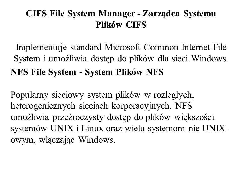 CIFS File System Manager - Zarządca Systemu Plików CIFS Implementuje standard Microsoft Common Internet File System i umożliwia dostęp do plików dla sieci Windows.