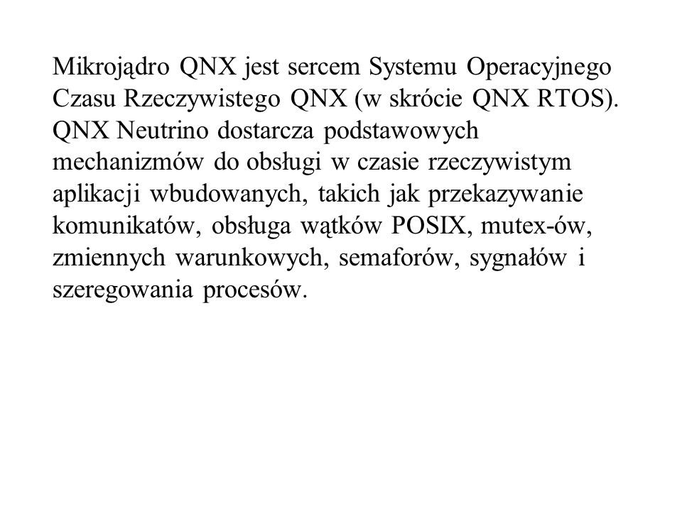Mikrojądro QNX jest sercem Systemu Operacyjnego Czasu Rzeczywistego QNX (w skrócie QNX RTOS).