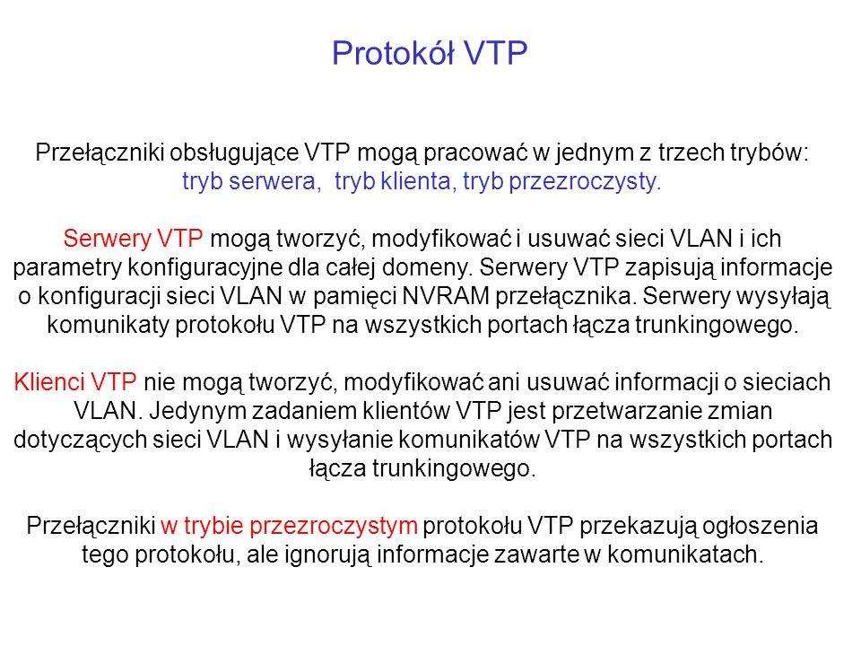 Protokół VTPPrzełączniki obsługujące VTP mogą pracować w jednym z trzech trybów: tryb serwera, tryb klienta, tryb przezroczysty.