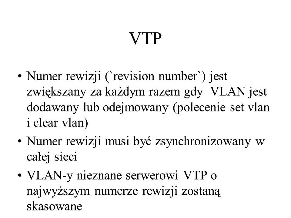 VTPNumer rewizji (`revision number`) jest zwiększany za każdym razem gdy VLAN jest dodawany lub odejmowany (polecenie set vlan i clear vlan)