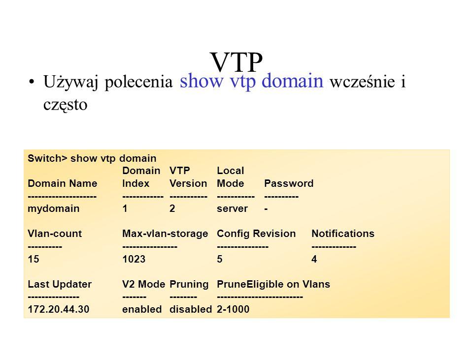 VTP Używaj polecenia show vtp domain wcześnie i często
