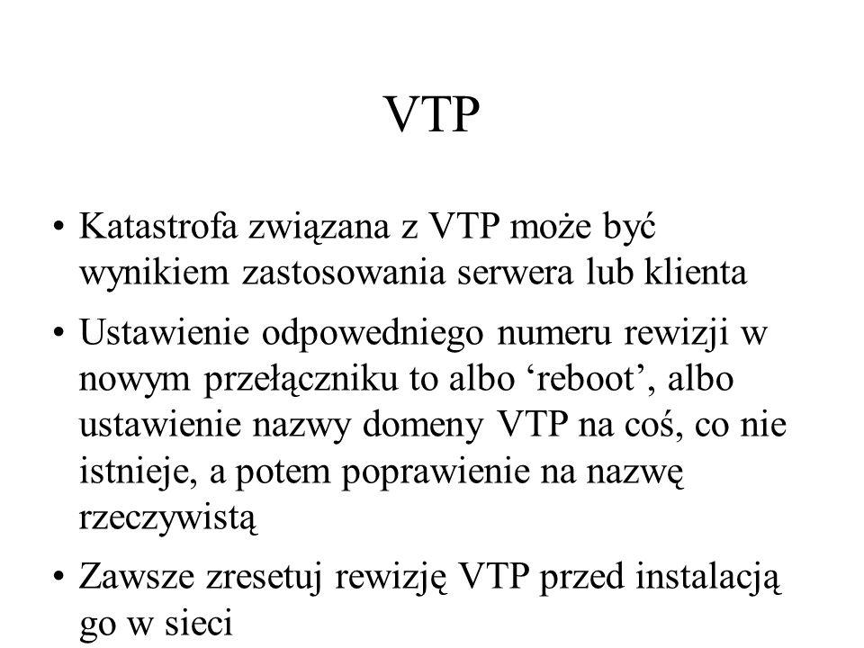 VTP Katastrofa związana z VTP może być wynikiem zastosowania serwera lub klienta.